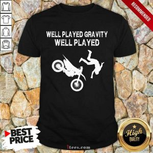 Motocross Well Played Gravity Well Played Shirt