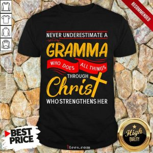 Never Underestimate A Gramma Who Does All Things Through Christ Who Strengthens Her Shirt