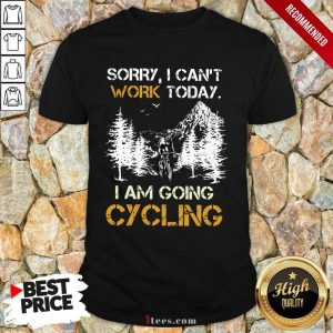 Sorry I Can Not Work Today I Am Going Cycling Shirt