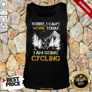 Sorry I Can Not Work Today I Am Going Cycling Tank Top