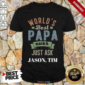Worlds Best Papa Ever Just Ask Jason Tim ShirtWorlds Best Papa Ever Just Ask Jason Tim Shirt