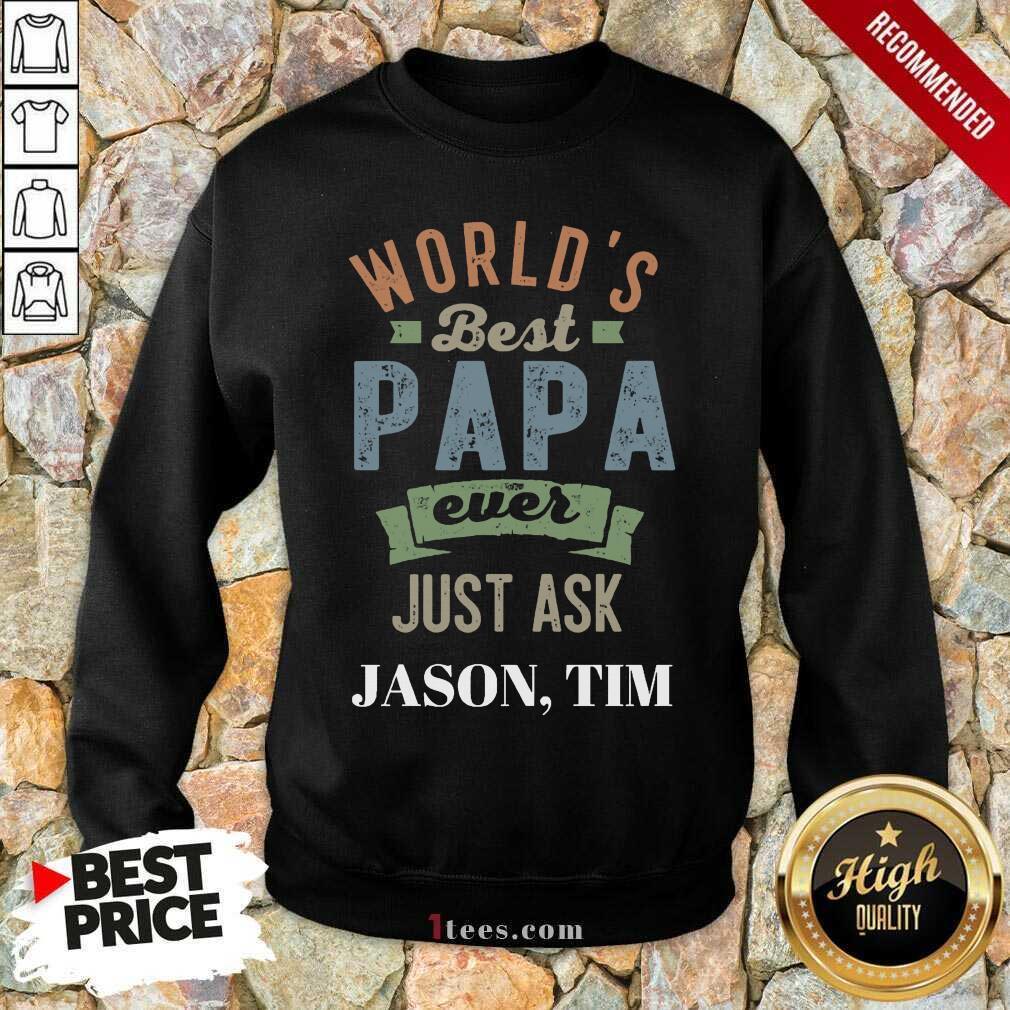 Worlds Best Papa Ever Just Ask Jason Tim Sweatshirt