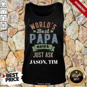 Worlds Best Papa Ever Just Ask Jason Tim Tank Top